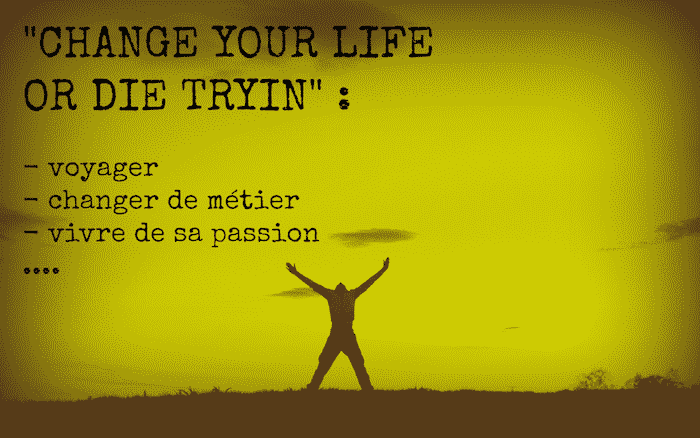 CHANGE YOUR LIFE OR DIE TRYIN